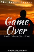 Game Over: Frolic Leisure Part Two by clockwork_chaser