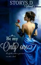 Be my Only one || Volumul 3 by Storys_D