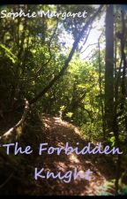 The Forbidden Knight by Sophie_Margaret