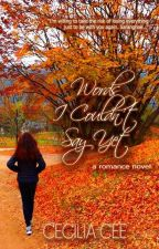 Words I Couldn't Say Yet (a romance novel by Cecilia Cee) by sillycee