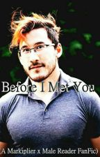 Before I Met You (Markiplier x Male Reader) by IsItMarco