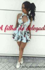 A filha do delegado by fofa_desconhecida2