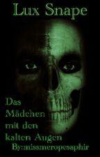 Lux Snape  Das Mädchen mit den kalten Augen  by missmeropesaphir