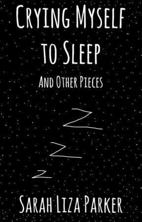 Crying Myself To Sleep, and Other Pieces by sarahlizaparker