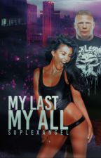 My Last, My All || Brock Lesnar  by Suplexangel