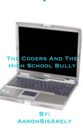 The Coders and The High School Bully  by AaronSisArely