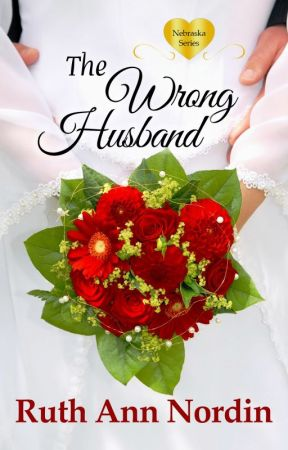 The Wrong Husband (Nebraska Series: Book 5) by ruthannnordin