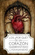 Los Porqués de un corazón quebrantado. by LysaASanidad