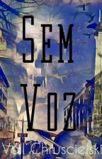 Sem Voz by VallChruscieslki