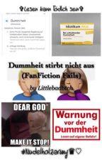 Dummheit stirbt nicht aus (FanFiction Fails) by Littlebadbtch