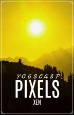 Pixels, A Yogscast fan-fic by Xenolis
