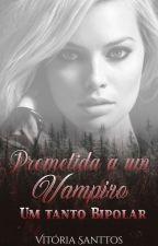 Prometidas a um vampiro um tanto bipolar by vivisecrets2