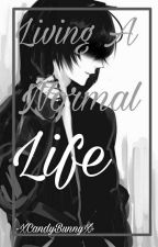 Living A Normal Life by -XCandyBunnyX-