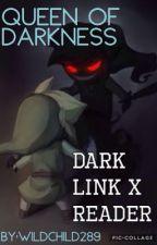 Queen Of Darkness ~ Dark Link X Reader by WildChild289