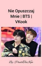 Nie opuszczaj mnie | BTS | VKook by PaulaTaeKim
