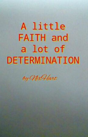 A Little FAITH And A Lot Of DETERMINATION by NixHart