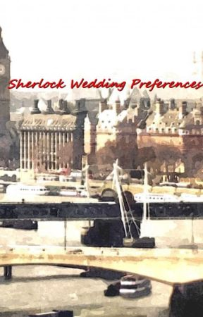 Sherlock Wedding Preferences by TheOtherMoose25