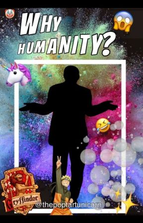 WHY HUMANITY? by ThePopTartUnicorn