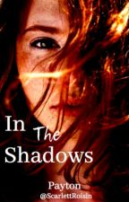 In The Shadows by ScarlettRoisin