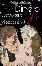 Dinero, joyas y ¡¿Lesbianas?! |Larry Stylinson| by LarryBiWTF