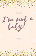 ||I'm not a baby||TaeHwi.[EN EDICIÓN]  by Yoonjisshi