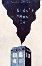 I Didn't Mean It (Doctor Who)  by fangirl_with_a_box