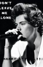 don't leave me alone. (Harry Styles ff) by itsmaywoohoo