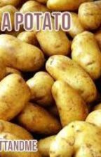 The Life of a Potato by Oshawottandme