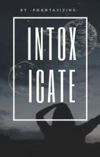 Intoxicate by -phantasizing-