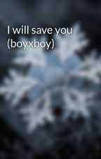 I will save you (boyxboy) by tuquila1