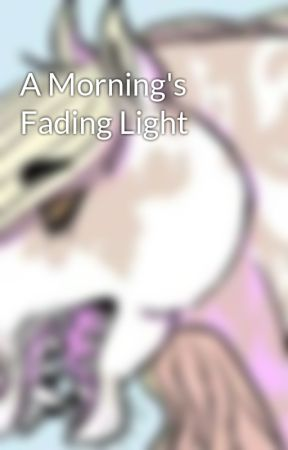 A Morning's Fading Light by Magicalspiritbeast