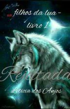 Rejeitada - filhos da lua - livro 1 by LeticiaSdosAnjos