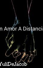 Un Amor A Distancia  by YuliDeJacob