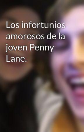 Los infortunios amorosos de la joven Penny Lane. by booksforevah