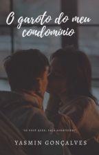 O Garoto Do Meu Condomínio by YasminLBBH