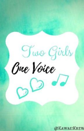 Two Girls, One Voice by KawaiiKrew