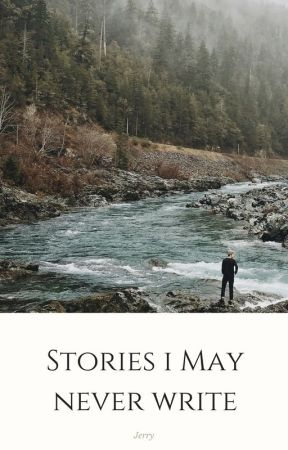 Snippets from stories I may never write by Jerrysamazingstories