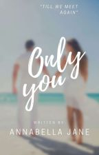 ONLY you ❤ (COMPLETED) by ABella-Jane