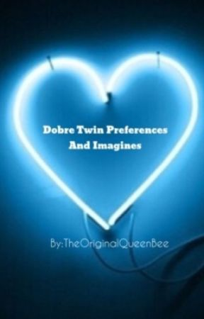 Dobre Twin Preferences and Imagines by TheOriginalQueenBee