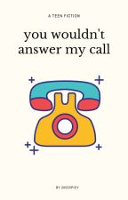 you wouldn't answer my call ➳ cth by 2002spicy