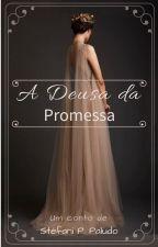 A Deusa da Promessa by StefaniPPaludo