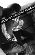 Loving An Extroverted Werewolf (BoyxBoy) - Book 5 by boyxboyuser