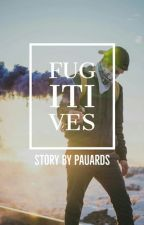 Fugitives |COMPLETE| by pauards