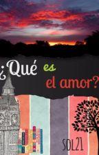 ¿Qué es el amor? by Mimundoby_sol21