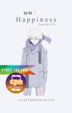 un:Happiness | Cell Phone Novel by lastwill-