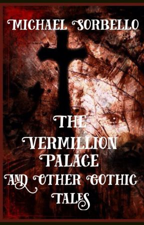 The Vermillion Palace and other Gothic Tales by Michael-Sorbello