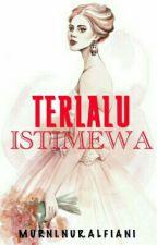 TERLALU ISTIMEWA          ( LENGKAP ) by jepes11