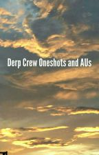 Derp Crew Oneshots & AUs by Silversprinklez10
