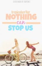 Nothing Can Stop Us (WAS WRITTEN WHEN I WAS YOUNGER, BE WARNED) by psychxsis