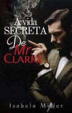 A vida secreta de Mr. Clarke by IsabelaMiller